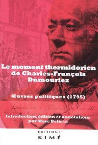 Le moment thermidorien de Charles-François Dumouriez : oeuvres politiques (1795)
