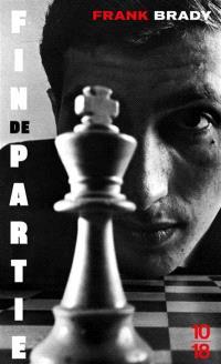Fin de partie : l'ascension et la chute de Bobby Fischer