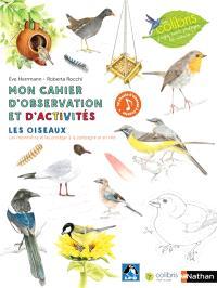 Mon cahier d'observation et d'activités : les oiseaux : les reconnaître et les protéger à la campagne et en ville