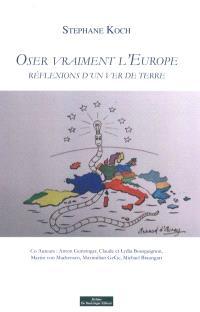Oser vraiment l'Europe : réflexions d'un ver de terre