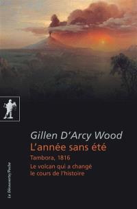 L'année sans été : Tambora, 1816, le volcan qui a changé le cours de l'histoire