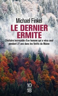 Le dernier ermite : l'histoire incroyable d'un homme qui a vécu seul pendant 27 ans dans les forêts du Maine