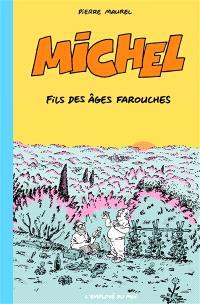 Michel, Michel, fils des âges farouches