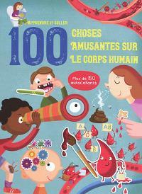 100 choses amusantes sur le corps humain : apprendre et coller