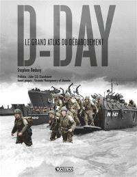 D-Day : le grand atlas du Débarquement