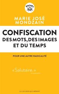 Confiscation : des mots, des images et du temps : pour une autre radicalité