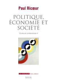 Ecrits et conférences. Volume 4, Politique, économie et société