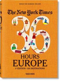 The New York Times, 36 hours : Europe : 130 destinations