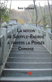 LA NOTION DE SOUFFLE-ENERGIE A TRAVERS LA PENSEE CHINOISE