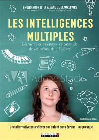 Les intelligences multiples de vos enfants : découvrez et encouragez leurs potentiels, de 0 à 12 ans : pour élever vos enfants sans écrans - ou presque !