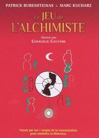Le jeu de l'alchimiste : passer par les 7 sept étapes de la transmutation pour atteindre la libération