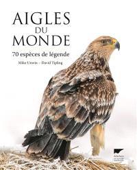 Aigles du monde : 70 espèces de légende
