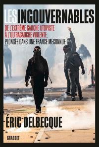 Les ingouvernables : de l'extrême gauche utopiste à l'ultragauche violente, plongée dans une France méconnue