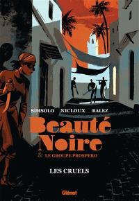Beauté noire et le groupe Prospero. Volume 2, Les cruels