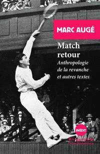 Match retour : anthropologie de la revanche : et autres textes