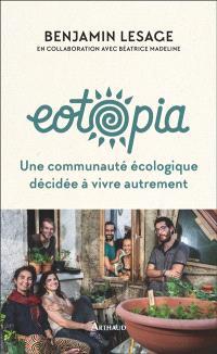 Eotopia : une communauté écologique décidée à vivre autrement
