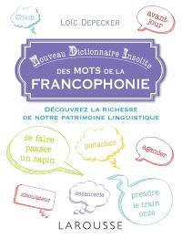 Nouveau dictionnaire insolite des mots de la francophonie : découvrez la richesse de notre patrimoine linguistique