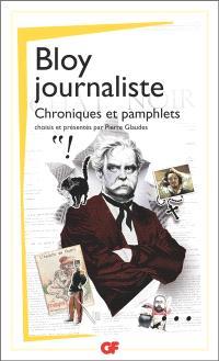 Bloy journaliste : chroniques et pamphlets