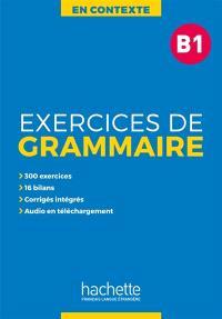 En contexte : exercices de grammaire, niveau B1