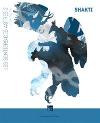 Les sentiers des astres. Volume 2, Shakti