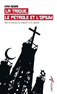 La trique, le pétrole et l'opium : sur la laïcité, la religion et le capital