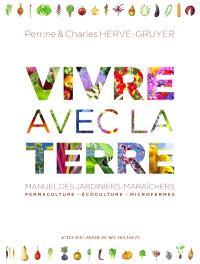Vivre avec la terre : manuel des jardiniers-maraîchers : permaculture, écoculture, microfermes