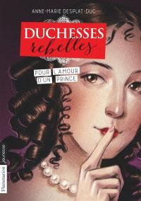Duchesses rebelles. Volume 3, Pour l'amour d'un prince