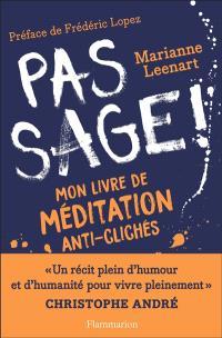 Pas sage ! : mon livre de méditation anti-clichés