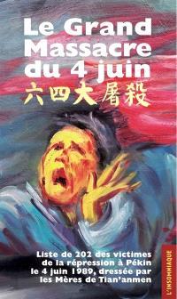Le grand massacre du 4 juin : liste de 202 des victimes de la répression à Pékin le 4 juin 1989, dressée par les mères de Tian'anmen