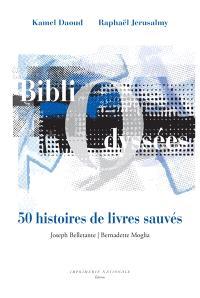 Bibliodyssées : foudre, index, exil, talismans : 50 histoires de livres sauvés