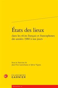 Etats des lieux dans les récits français et francophones des années 1980 à nos jours