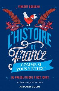 L'histoire de France comme si vous y étiez ! : du paléolithique à nos jours