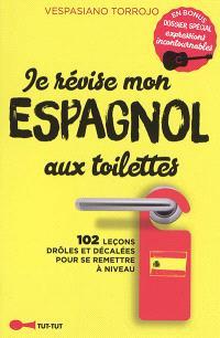 Je révise mon espagnol aux toilettes : 102 leçons drôles et décalées pour se remettre à niveau