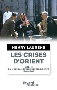 Les crises d'Orient. Volume 2, La naissance du Moyen-Orient, 1914-1949