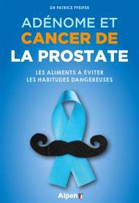Adénome et cancer de la prostate : les aliments à éviter, les habitudes dangereuses