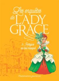 Les enquêtes de lady Grace. Volume 3, Intrigue au bal masqué