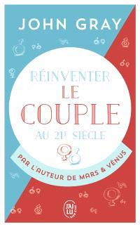 Réinventer le couple au 21e siècle : pour une vie entière d'amour et de passion