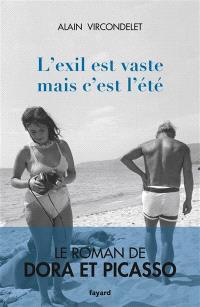 L'exil est vaste, mais c'est l'été : le roman de Dora et Picasso