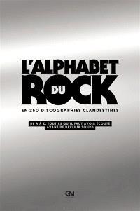 L'alphabet du rock en 250 discographies clandestines : de A à Z, tout ce qu'il faut avoir écouté avant de devenir sourd