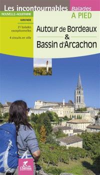 Autour de Bordeaux & bassin d'Arcachon : Nouvelle-Aquitaine : Gironde, 21 balades exceptionnelles, 4 circuits en ville