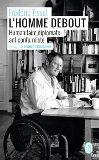 L'homme debout : humanitaire, diplomate, anticonformiste