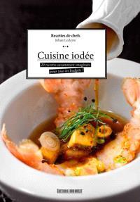Cuisine iodée : 30 recettes savamment imaginées pour tous les budgets ! : recettes de chefs