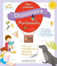 Mon premier dictionnaire Montessori : dès 6 ans : pour acquérir du vocabulaire et s'initier à la langue française