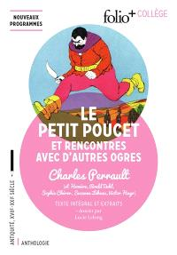 Le Petit Poucet : et rencontres avec d'autres ogres : texte intégral et extraits