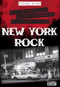 New York rock : de l'ascension du Velvet Underground à la chute du CBGB
