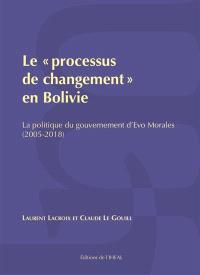 Le processus de changement en Bolivie : la politique du gouvernement d'Evo Morales (2005-2018)