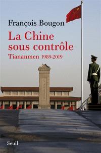 La Chine sous contrôle : Tiananmen 1989-2019