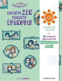 Enfants zen, parents épanouis : un parcours pas à pas : 10 minutes par jour pour cultiver la joie de vivre en famille