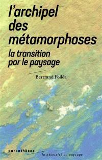 L'archipel des métamorphoses : la transition par le paysage