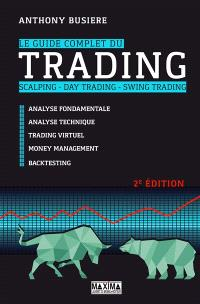 Le guide complet du trading : scalping, day trading, swing trading : analyse fondamentale, analyse technique, tarding virtuel, money management, backtesting